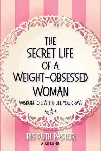 The Beauty of Books: The Secret Life of a Weight-Obsessed Woman by Iris Ruth Pastor