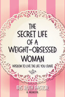 The Beauty of Books - The Secret Life of a Weight-Obsessed Woman by Iris Ruth Pastor